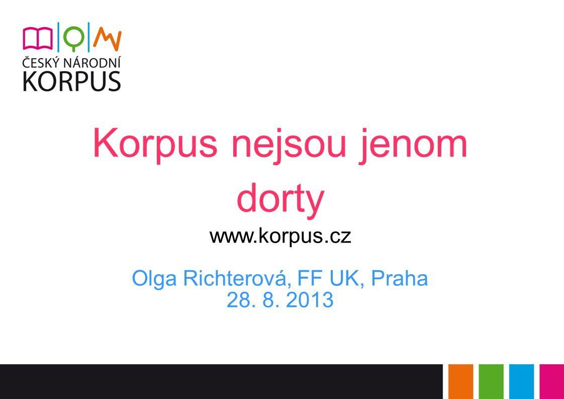 Korpus nejsou jenom dorty www.korpus.cz Olga Richterová, FF UK, Praha 28. 8. 2013
