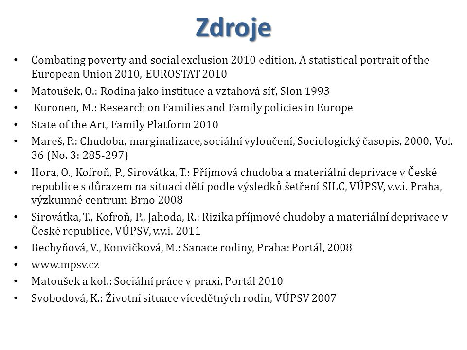 Zdroje Combating poverty and social exclusion 2010 edition. A statistical portrait of the European Union 2010, EUROSTAT 2010 Matoušek, O.: Rodina jako