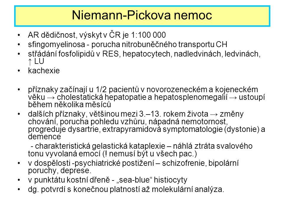 AR dědičnost, výskyt v ČR je 1:100 000 sfingomyelinosa - porucha nitrobuněčného transportu CH střádání fosfolipidů v RES, hepatocytech, nadledvinách,
