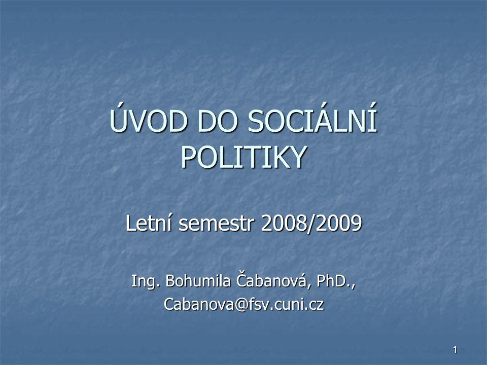 1 ÚVOD DO SOCIÁLNÍ POLITIKY Letní semestr 2008/2009 Ing.