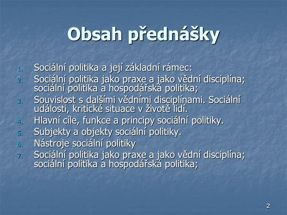 3 SP jako vědní disciplína a praxe - Sociální politika jako vědní disciplína: - Sociální politika jako vědní disciplína: Zkoumá sociální politiku jako praktickou aktivitu, t.j.