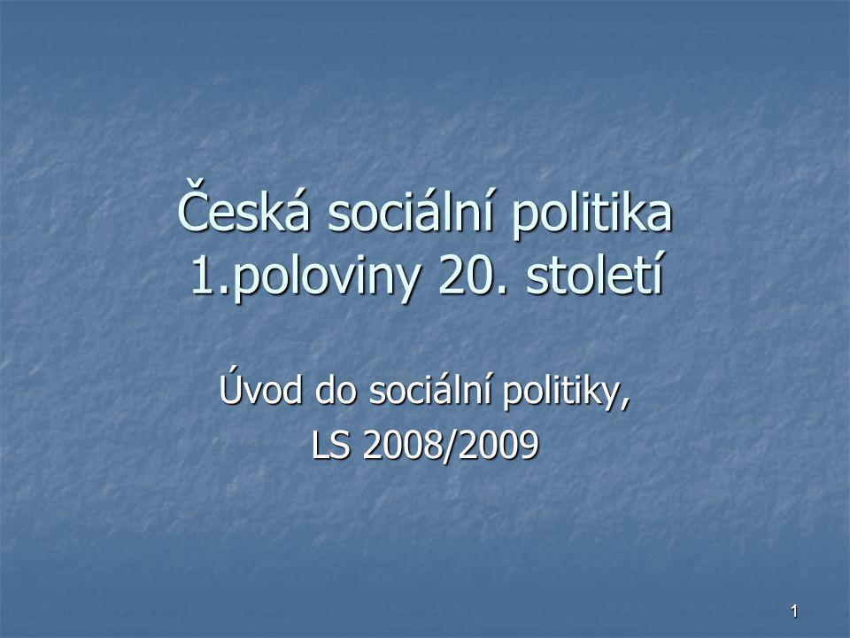 1 Česká sociální politika 1.poloviny 20. století Úvod do sociální politiky, LS 2008/2009