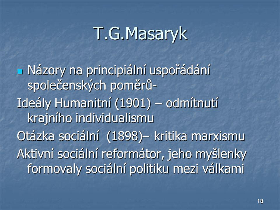 18 T.G.Masaryk Názory na principiální uspořádání společenských poměrů- Názory na principiální uspořádání společenských poměrů- Ideály Humanitní (1901)