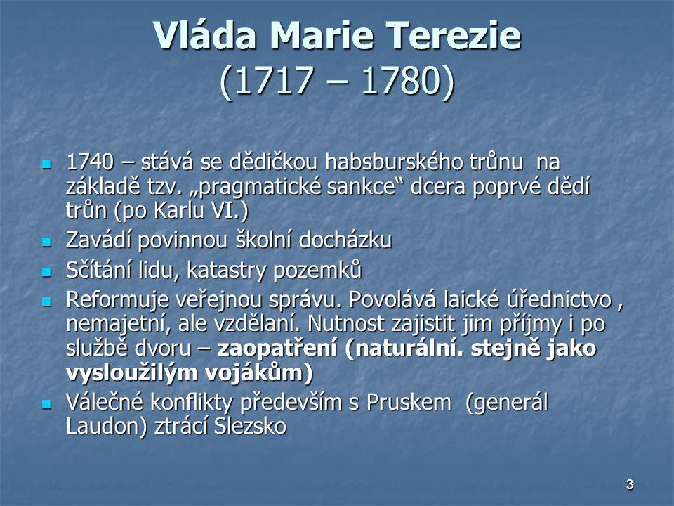 """3 Vláda Marie Terezie (1717 – 1780) 1740 – stává se dědičkou habsburského trůnu na základě tzv. """"pragmatické sankce"""" dcera poprvé dědí trůn (po Karlu"""
