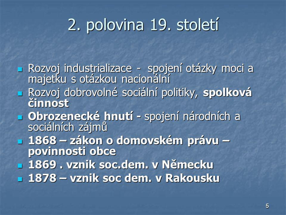 5 2. polovina 19. století Rozvoj industrializace - spojení otázky moci a majetku s otázkou nacionální Rozvoj industrializace - spojení otázky moci a m