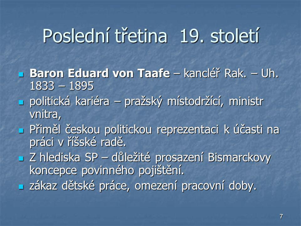 7 Poslední třetina 19. století Baron Eduard von Taafe – kancléř Rak. – Uh. 1833 – 1895 Baron Eduard von Taafe – kancléř Rak. – Uh. 1833 – 1895 politic