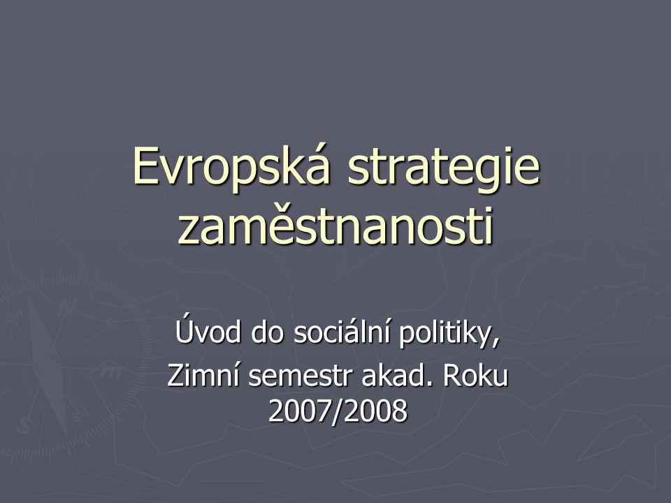 Evropská strategie zaměstnanosti Úvod do sociální politiky, Zimní semestr akad. Roku 2007/2008