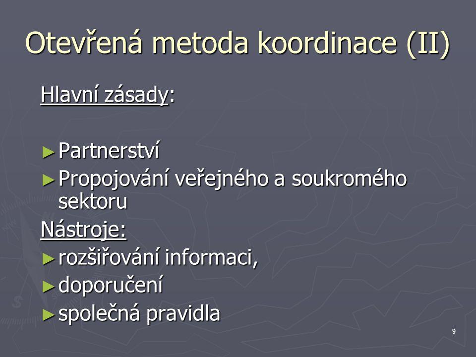 9 Otevřená metoda koordinace (II) Hlavní zásady: ► Partnerství ► Propojování veřejného a soukromého sektoru Nástroje: ► rozšiřování informaci, ► doporučení ► společná pravidla
