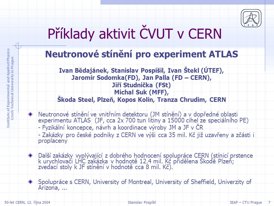 Institute of Experimental and Applied Physics Czech Technical University in Prague IEAP – CTU Prague 750-let CERN, 12. října 2004Stanislav Pospíšil Př