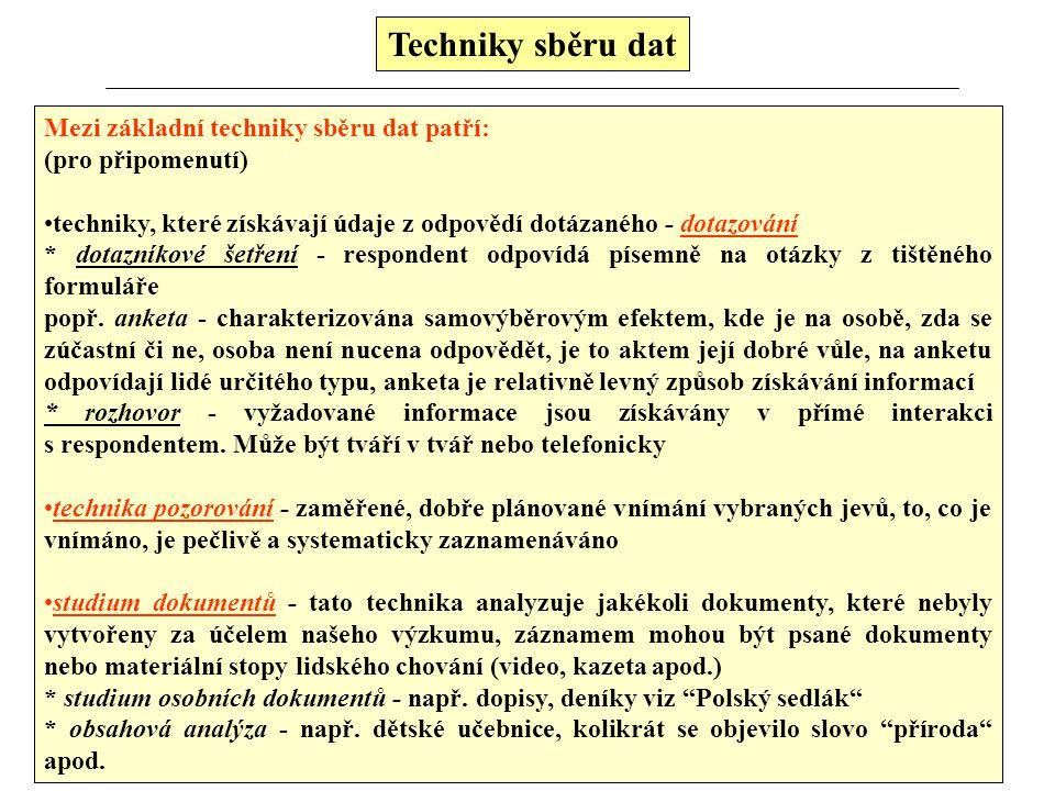 Techniky sběru dat Mezi základní techniky sběru dat patří: (pro připomenutí) techniky, které získávají údaje z odpovědí dotázaného - dotazování * dota