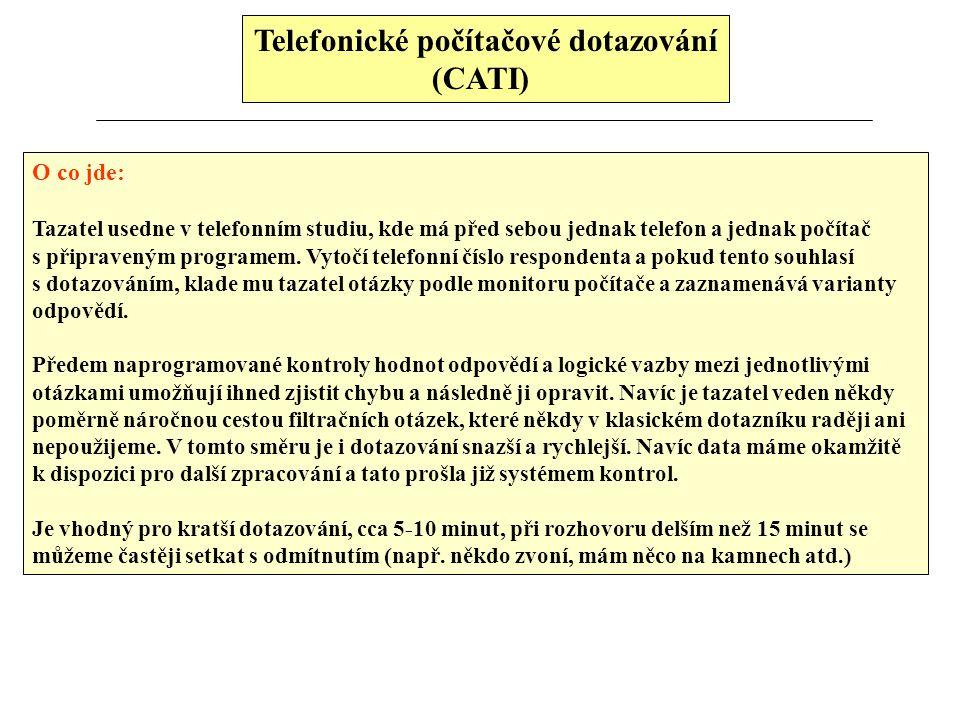 Telefonické počítačové dotazování (CATI) O co jde: Tazatel usedne v telefonním studiu, kde má před sebou jednak telefon a jednak počítač s připraveným
