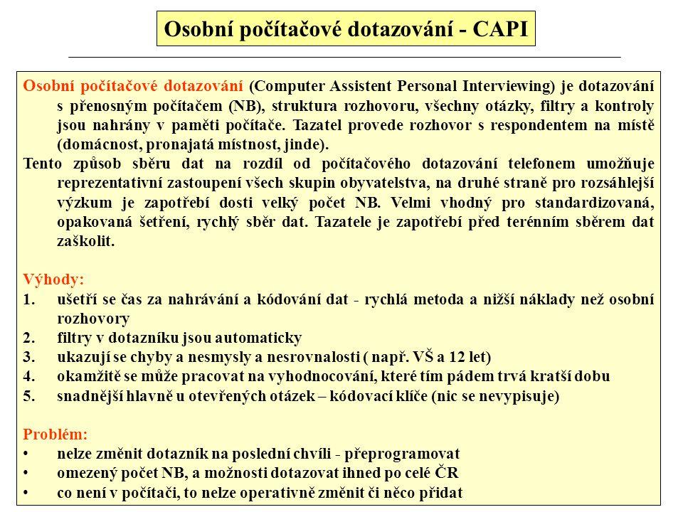 Osobní počítačové dotazování - CAPI Osobní počítačové dotazování (Computer Assistent Personal Interviewing) je dotazování s přenosným počítačem (NB),