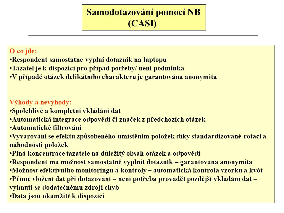 Samodotazování pomocí NB (CASI) O co jde: Respondent samostatně vyplní dotazník na laptopu Tazatel je k dispozici pro případ potřeby/ není podmínka V