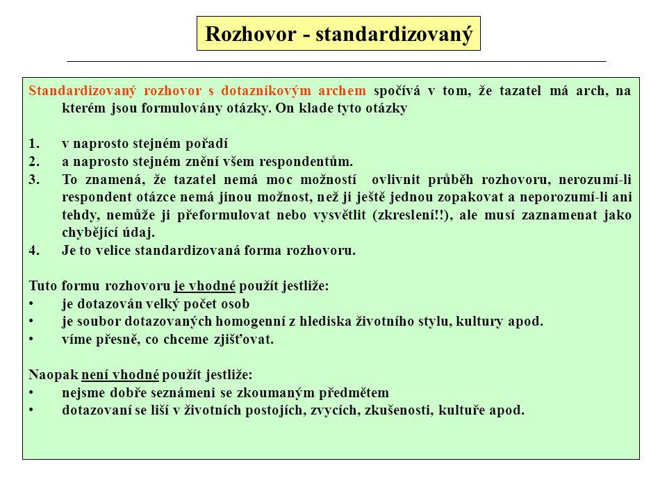 Rozhovor - standardizovaný Standardizovaný rozhovor s dotazníkovým archem spočívá v tom, že tazatel má arch, na kterém jsou formulovány otázky. On kla