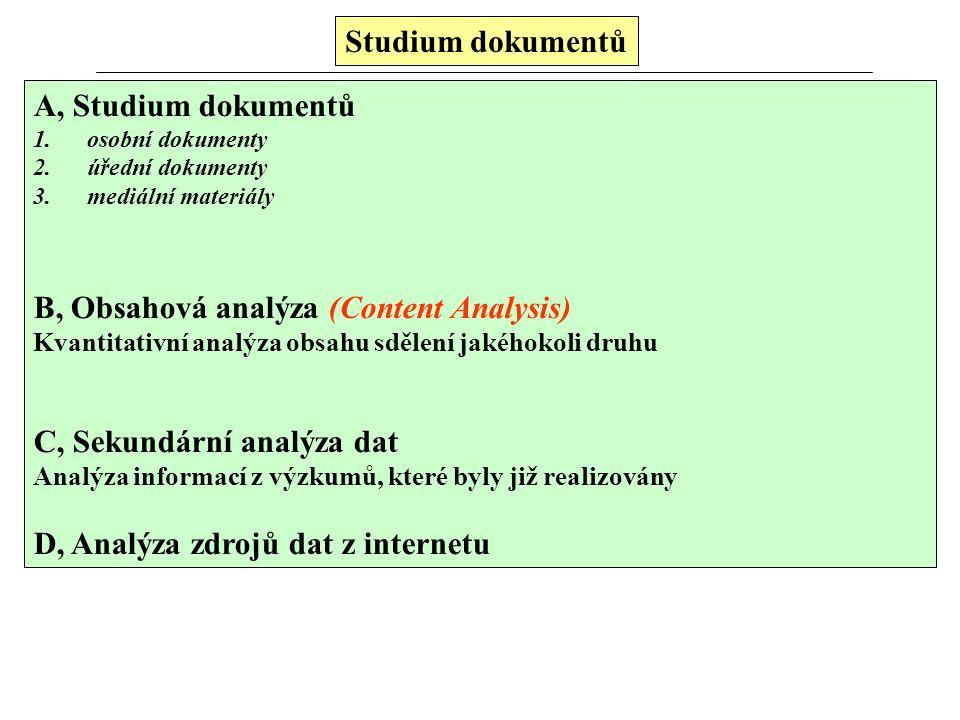 Studium dokumentů A, Studium dokumentů 1. osobní dokumenty 2. úřední dokumenty 3. mediální materiály B, Obsahová analýza (Content Analysis) Kvantitati