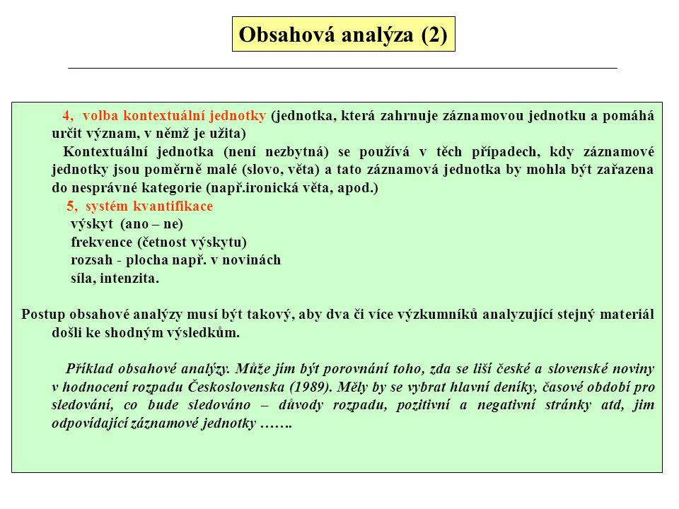 Obsahová analýza (2) 4, volba kontextuální jednotky (jednotka, která zahrnuje záznamovou jednotku a pomáhá určit význam, v němž je užita) Kontextuální