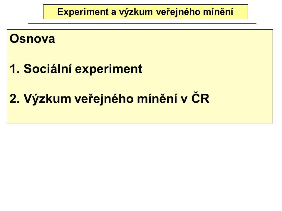 Experiment a výzkum veřejného mínění Osnova 1.Sociální experiment 2.Výzkum veřejného mínění v ČR