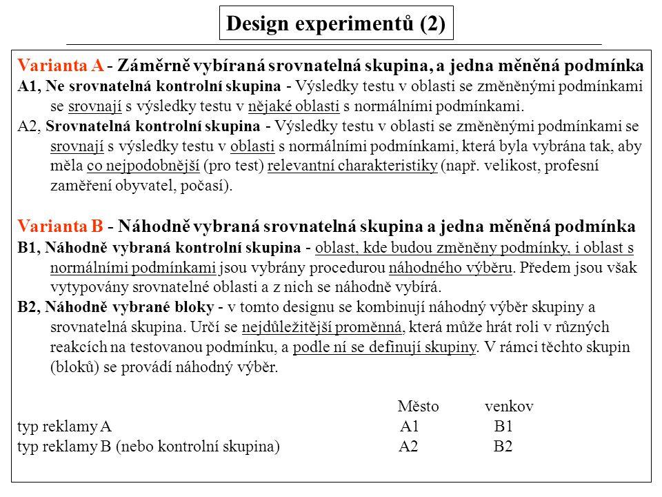 Design experimentů (2) Varianta A - Záměrně vybíraná srovnatelná skupina, a jedna měněná podmínka A1, Ne srovnatelná kontrolní skupina - Výsledky test