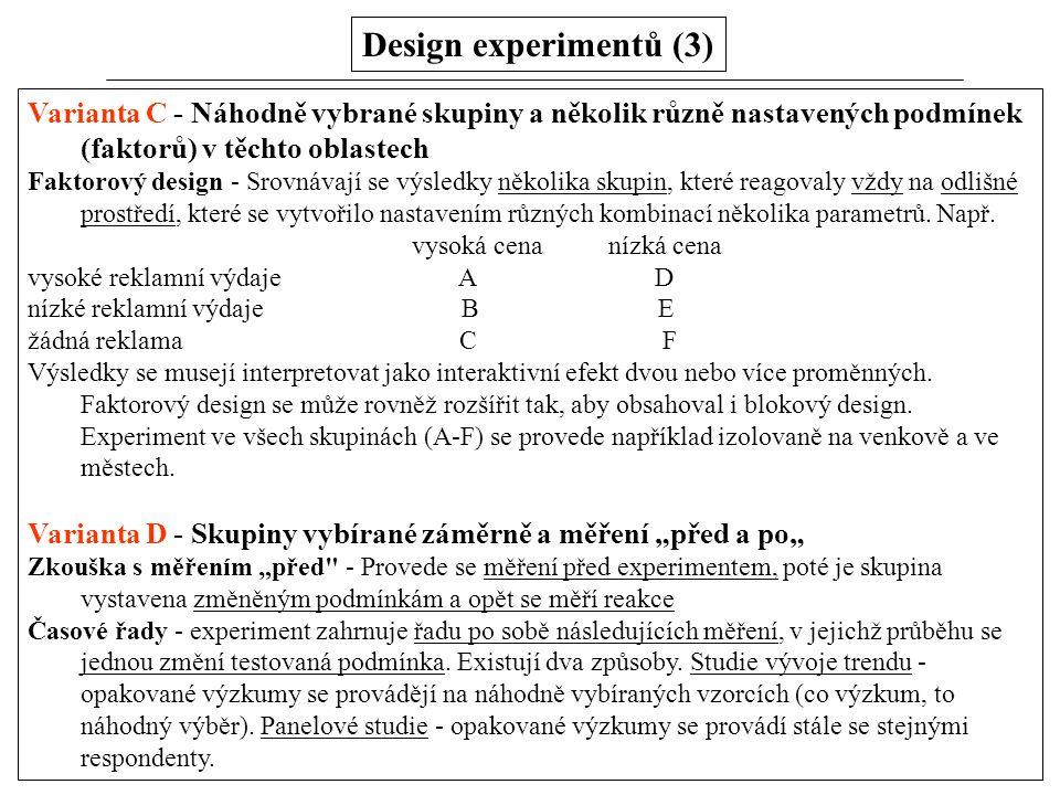 Design experimentů (3) Varianta C - Náhodně vybrané skupiny a několik různě nastavených podmínek (faktorů) v těchto oblastech Faktorový design - Srovn