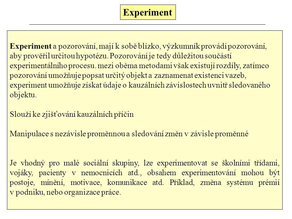 Experiment Jde o způsob získání informace o kvantitativních a kvalitativních změnách činnosti a chování nějakého sociálního objektu, a to v důsledku působení některých řízených a kontrolovaných faktorů (proměnných na tento sociální objekt).