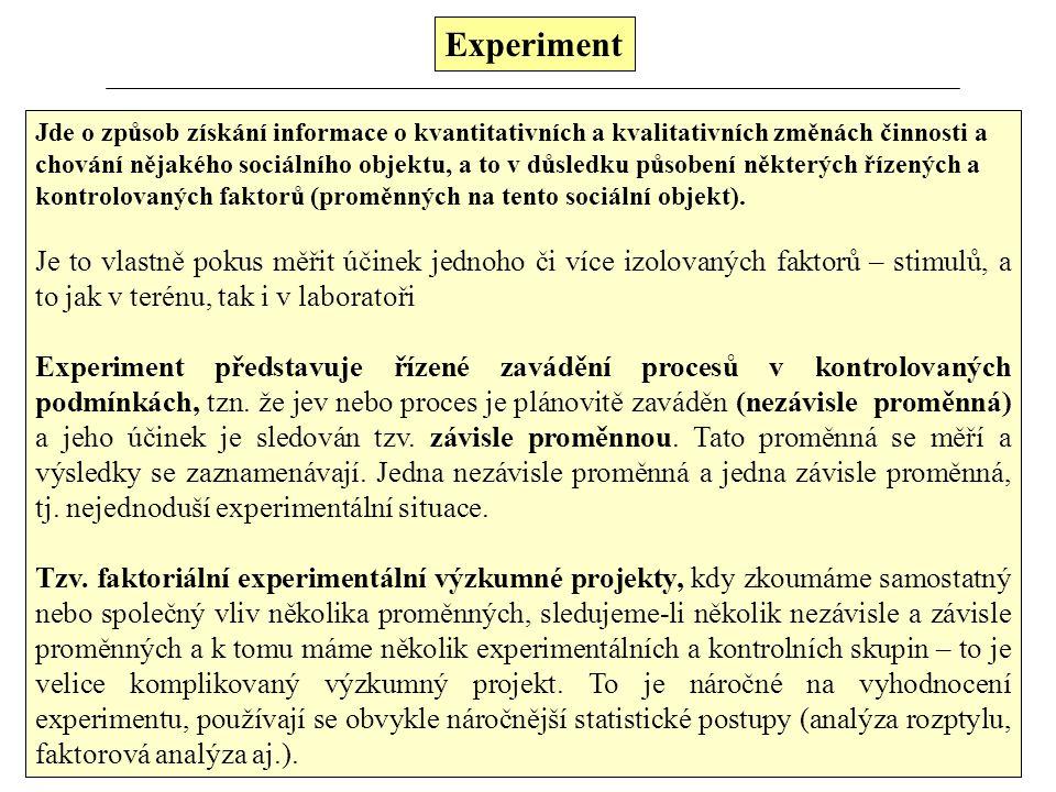 Experiment Jde o způsob získání informace o kvantitativních a kvalitativních změnách činnosti a chování nějakého sociálního objektu, a to v důsledku p