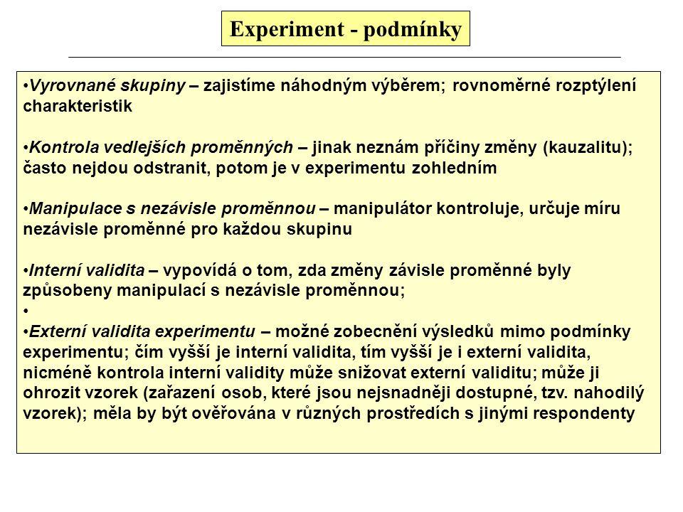 Experiment - podmínky Vyrovnané skupiny – zajistíme náhodným výběrem; rovnoměrné rozptýlení charakteristik Kontrola vedlejších proměnných – jinak nezn