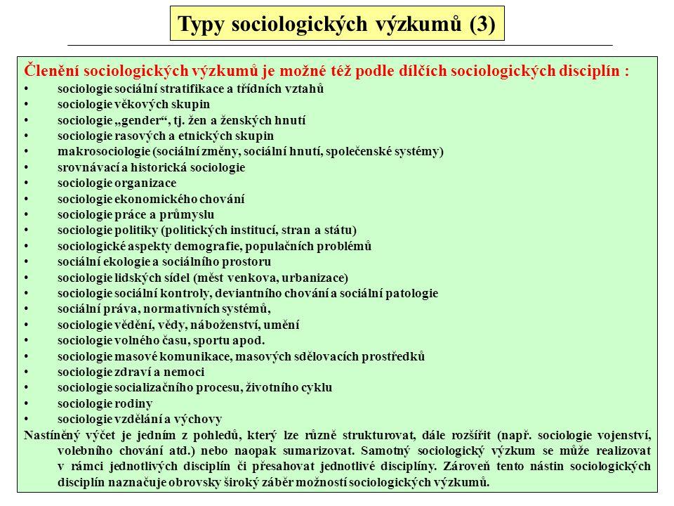 Typy sociologických výzkumů (3) Členění sociologických výzkumů je možné též podle dílčích sociologických disciplín : sociologie sociální stratifikace