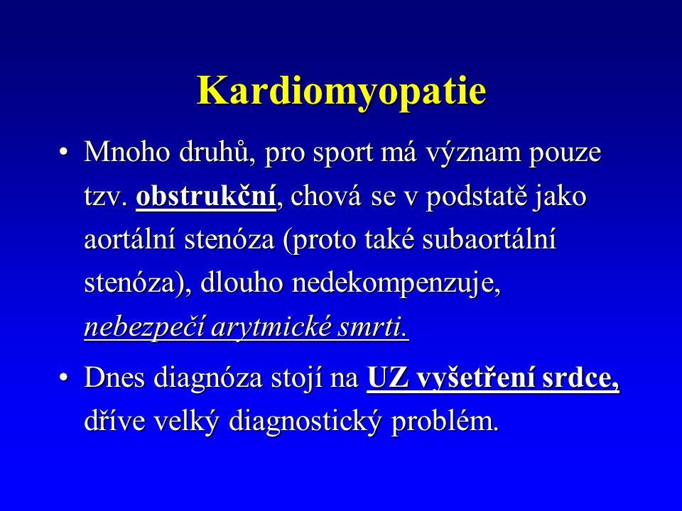 Kardiomyopatie Mnoho druhů, pro sport má význam pouze tzv. obstrukční, chová se v podstatě jako aortální stenóza (proto také subaortální stenóza), dlo