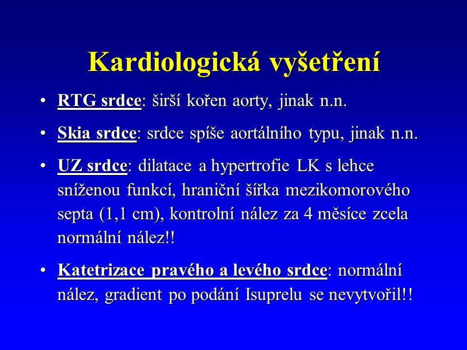 Kardiologická vyšetření RTG srdce: širší kořen aorty, jinak n.n.RTG srdce: širší kořen aorty, jinak n.n. Skia srdce: srdce spíše aortálního typu, jina