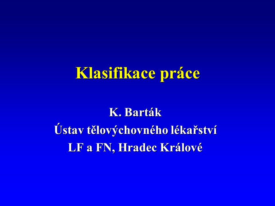Klasifikace práce K. Barták Ústav tělovýchovného lékařství LF a FN, Hradec Králové