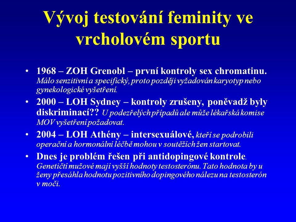 Vývoj testování feminity ve vrcholovém sportu 1968 – ZOH Grenobl – první kontroly sex chromatinu. Málo senzitivní a specifický, proto později vyžadová