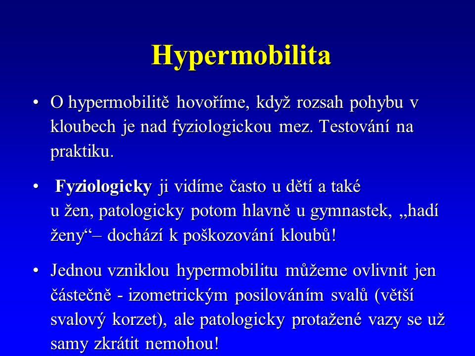 Hypermobilita O hypermobilitě hovoříme, když rozsah pohybu v kloubech je nad fyziologickou mez. Testování na praktiku.O hypermobilitě hovoříme, když r