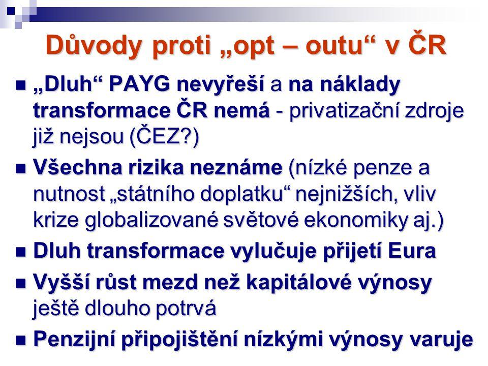"""Důvody proti """"opt – outu"""" v ČR """"Dluh"""" PAYG nevyřeší a na náklady transformace ČR nemá - privatizační zdroje již nejsou (ČEZ?) """"Dluh"""" PAYG nevyřeší a n"""