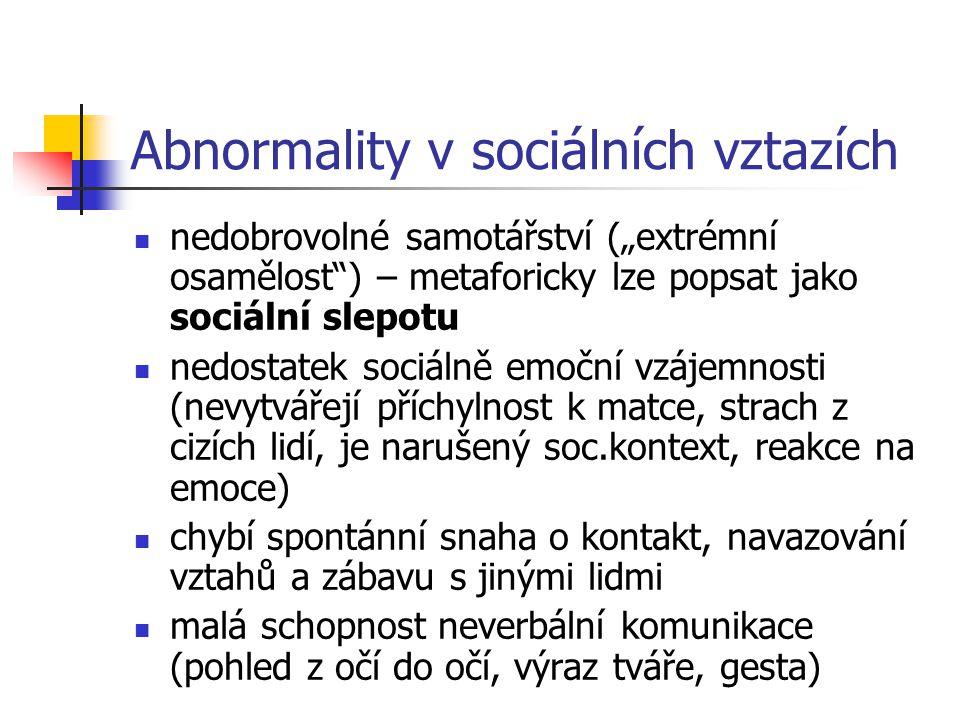 """Abnormality v sociálních vztazích nedobrovolné samotářství (""""extrémní osamělost"""") – metaforicky lze popsat jako sociální slepotu nedostatek sociálně e"""