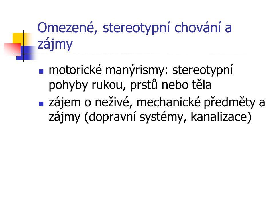 Omezené, stereotypní chování a zájmy motorické manýrismy: stereotypní pohyby rukou, prstů nebo těla zájem o neživé, mechanické předměty a zájmy (dopra