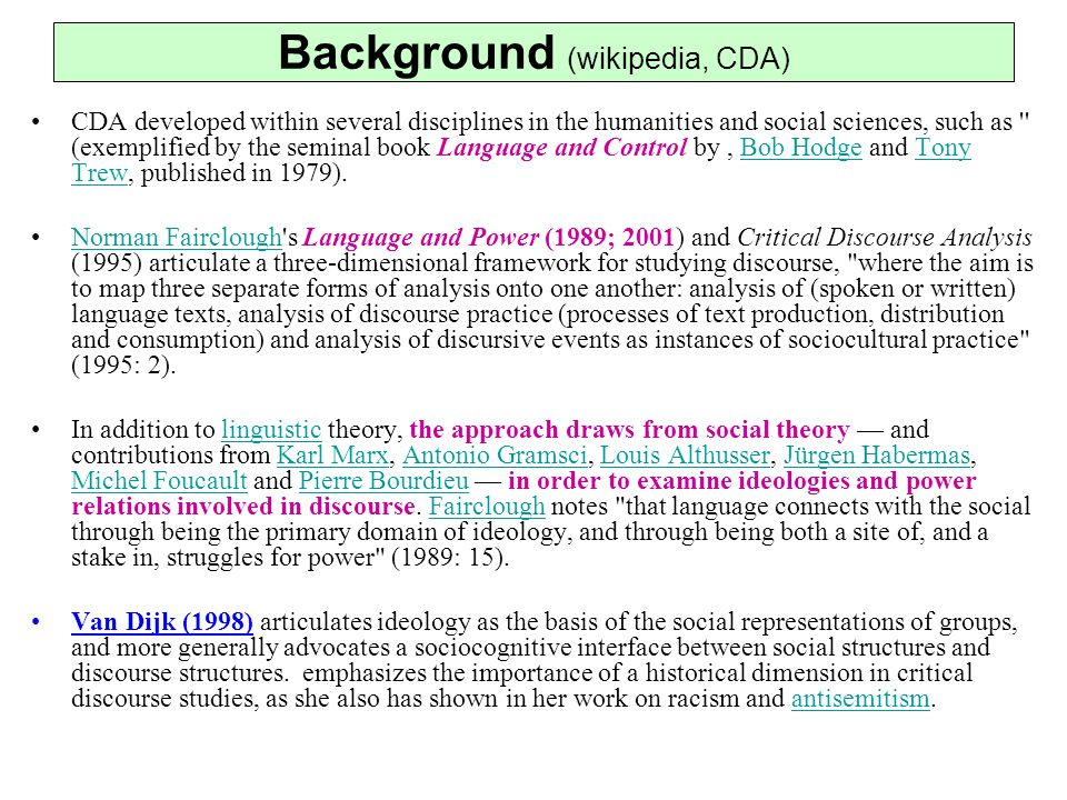 Background (wikipedia, CDA) CDA developed within several disciplines in the humanities and social sciences, such as '' (exemplified by the seminal boo