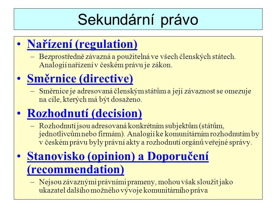 Sekundární právo Nařízení (regulation) –Bezprostředně závazná a použitelná ve všech členských státech. Analogií nařízení v českém právu je zákon. Směr