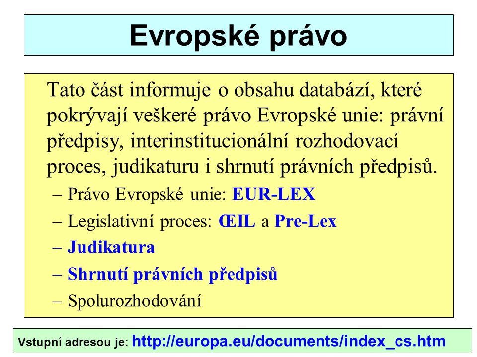 Evropské právo Tato část informuje o obsahu databází, které pokrývají veškeré právo Evropské unie: právní předpisy, interinstitucionální rozhodovací p