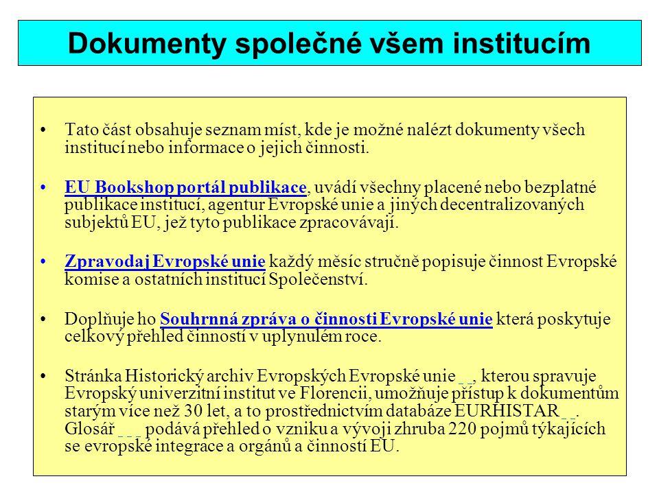 Dokumenty společné všem institucím Tato část obsahuje seznam míst, kde je možné nalézt dokumenty všech institucí nebo informace o jejich činnosti. EU
