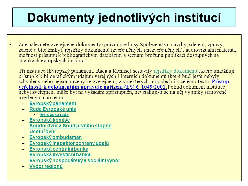 Dokumenty jednotlivých institucí Zde naleznete zveřejněné dokumenty (právní předpisy Společenství, návrhy, sdělení, zprávy, zelené a bílé knihy), rejs