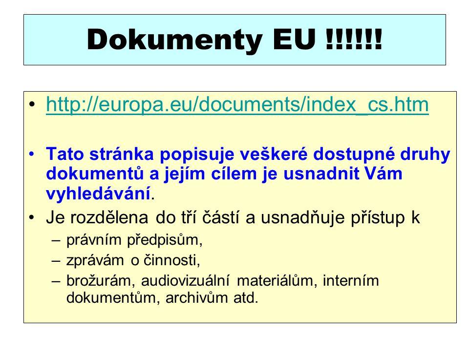 Dokumenty EU !!!!!! http://europa.eu/documents/index_cs.htm Tato stránka popisuje veškeré dostupné druhy dokumentů a jejím cílem je usnadnit Vám vyhle
