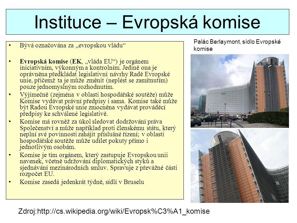 """Instituce – Evropská komise Bývá označována za """"evropskou vládu"""" Evropská komise (EK, """"vláda EU"""") je orgánem iniciativním, výkonným a kontrolním. Jedi"""