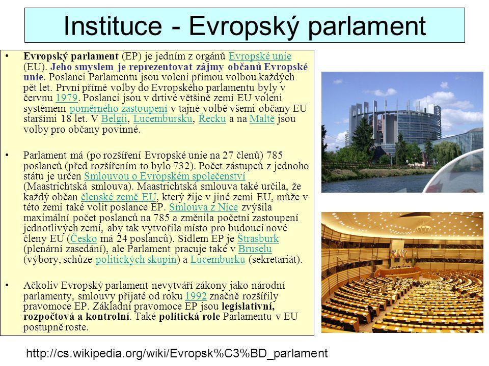 Instituce - Evropský parlament Evropský parlament (EP) je jedním z orgánů Evropské unie (EU). Jeho smyslem je reprezentovat zájmy občanů Evropské unie