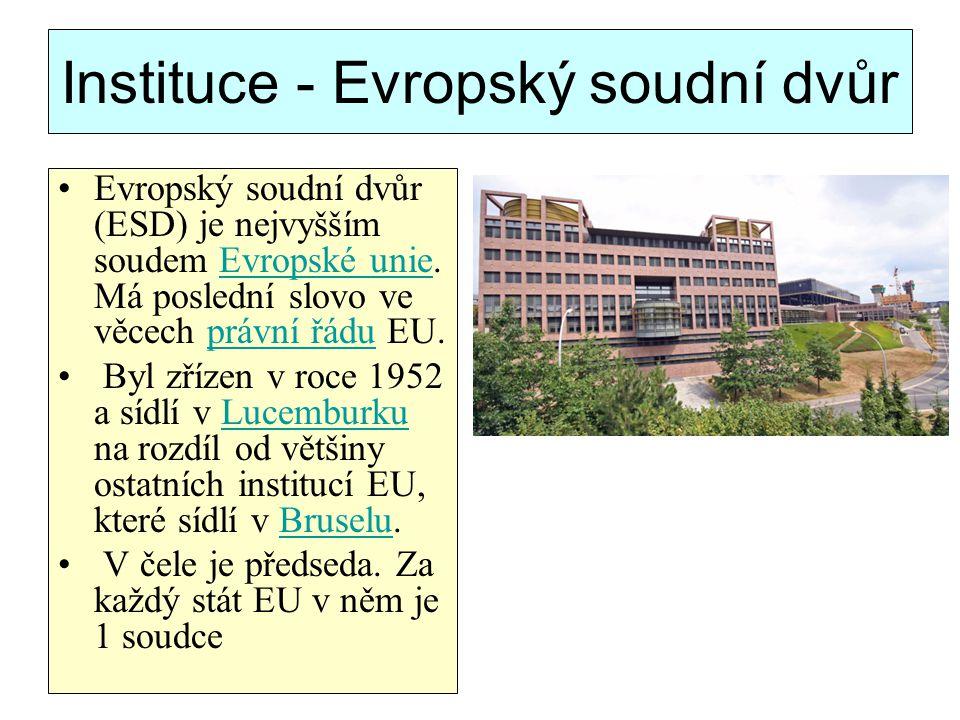 Instituce - Evropský soudní dvůr Evropský soudní dvůr (ESD) je nejvyšším soudem Evropské unie. Má poslední slovo ve věcech právní řádu EU.Evropské uni