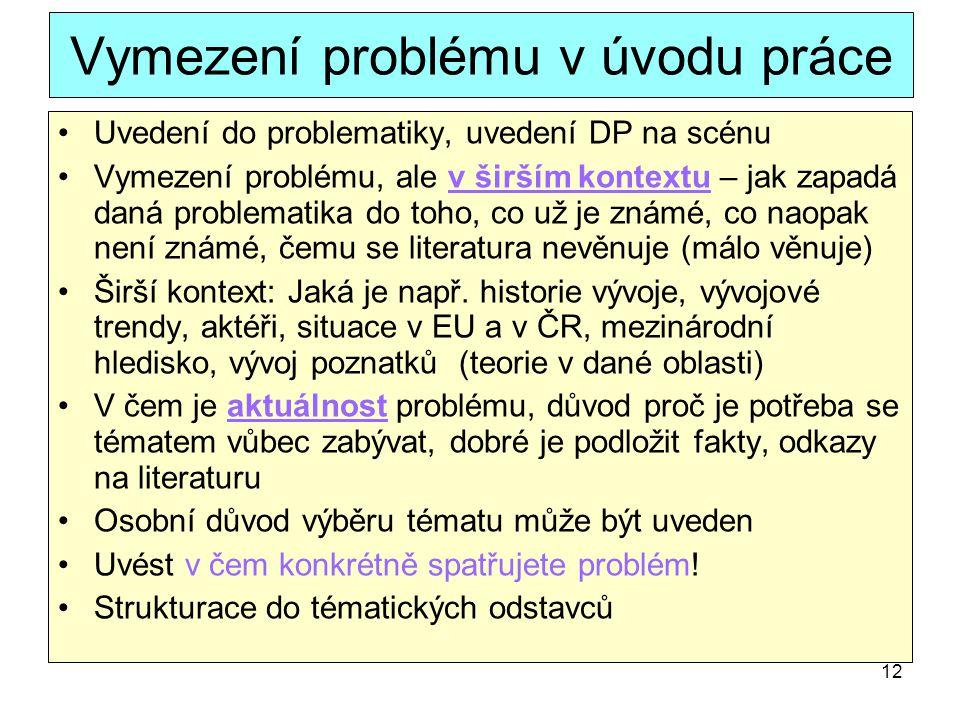 12 Vymezení problému v úvodu práce Uvedení do problematiky, uvedení DP na scénu Vymezení problému, ale v širším kontextu – jak zapadá daná problematik