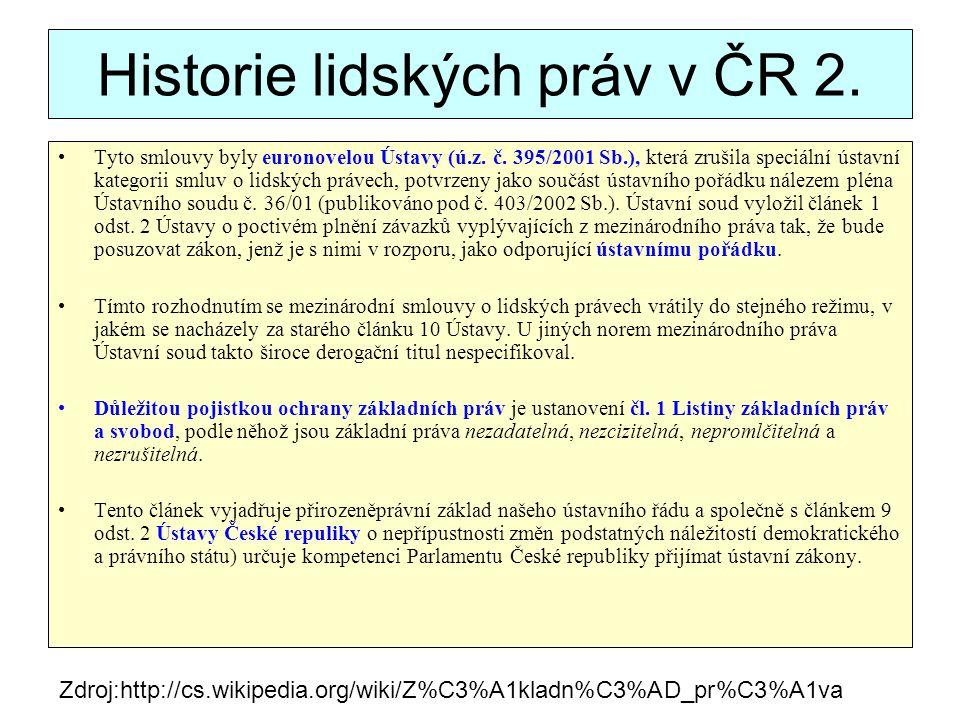 Historie lidských práv v ČR 2. Tyto smlouvy byly euronovelou Ústavy (ú.z. č. 395/2001 Sb.), která zrušila speciální ústavní kategorii smluv o lidských