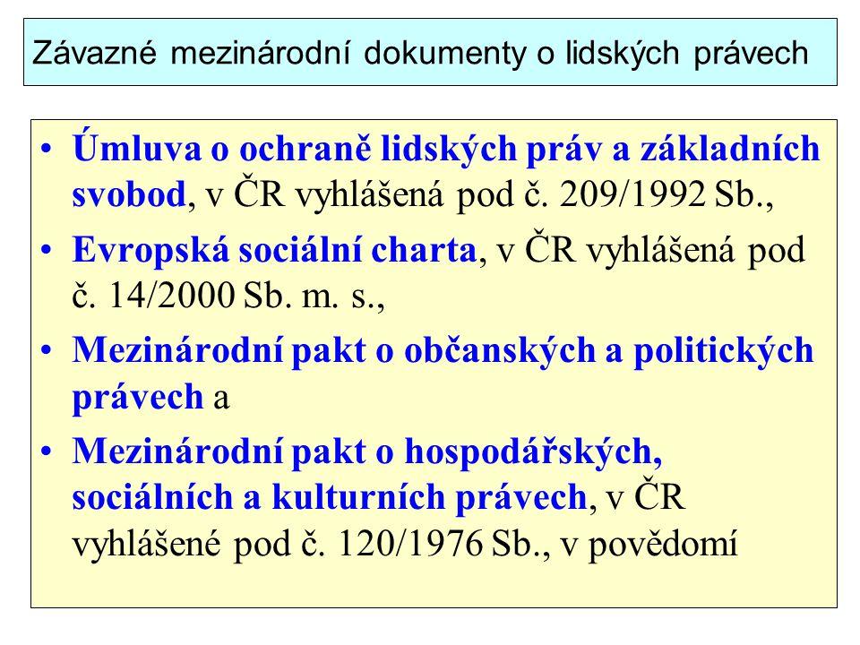 Závazné mezinárodní dokumenty o lidských právech Úmluva o ochraně lidských práv a základních svobod, v ČR vyhlášená pod č. 209/1992 Sb., Evropská soci