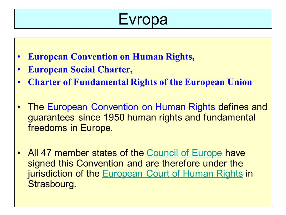Evropa European Convention on Human Rights, European Social Charter, Charter of Fundamental Rights of the European Union The European Convention on Hu
