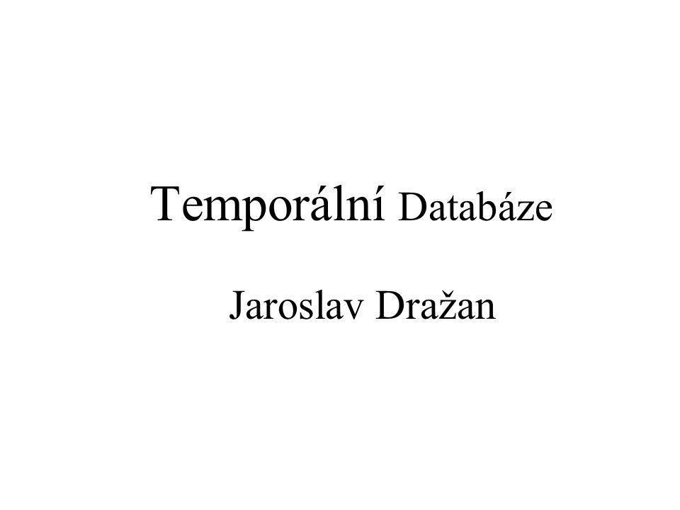 Čím se budeme zabývat Proč je čas v DB důležitý Práce s časem pomocí klasického SQL Reprezentace časové domény Spojování dat s časem … Temporální dotazovací jazyky