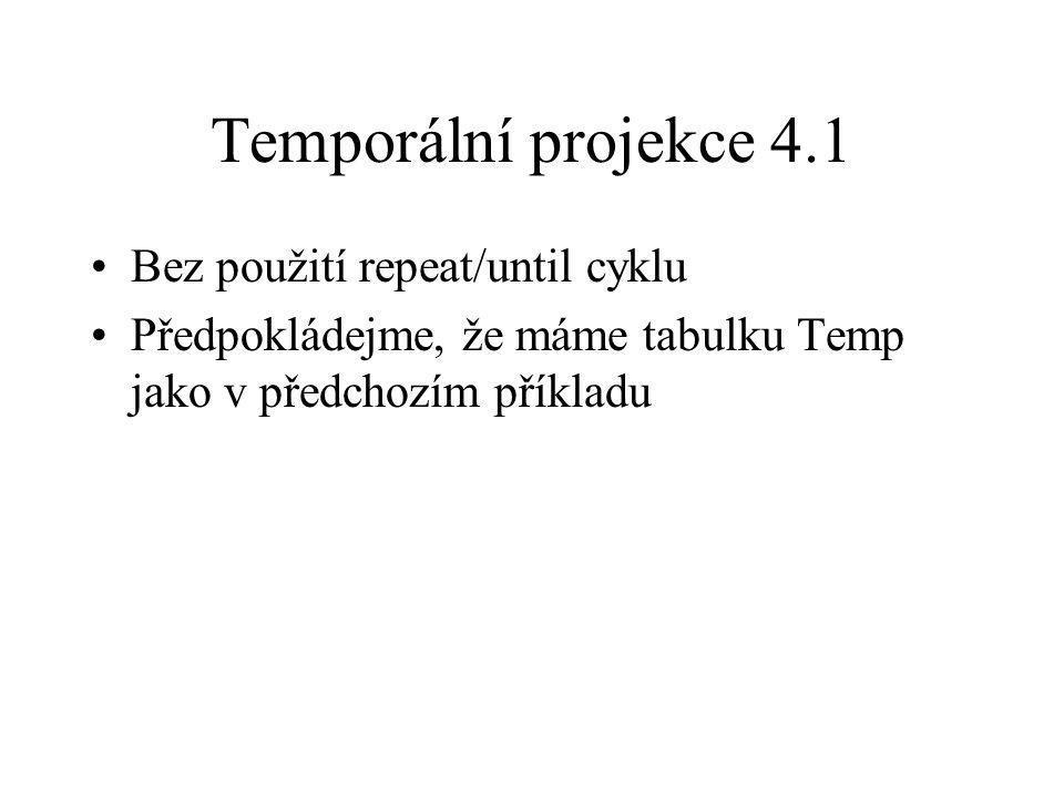 Temporální projekce 4.1 Bez použití repeat/until cyklu Předpokládejme, že máme tabulku Temp jako v předchozím příkladu
